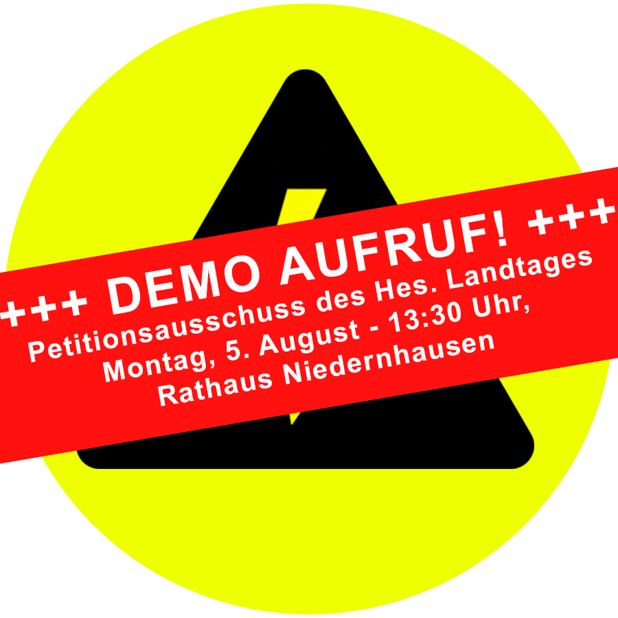 Demo Aufruf: Petitionsausschuss des hessischen Landtages am Montag, 5. August 2019 in Niedernhausen
